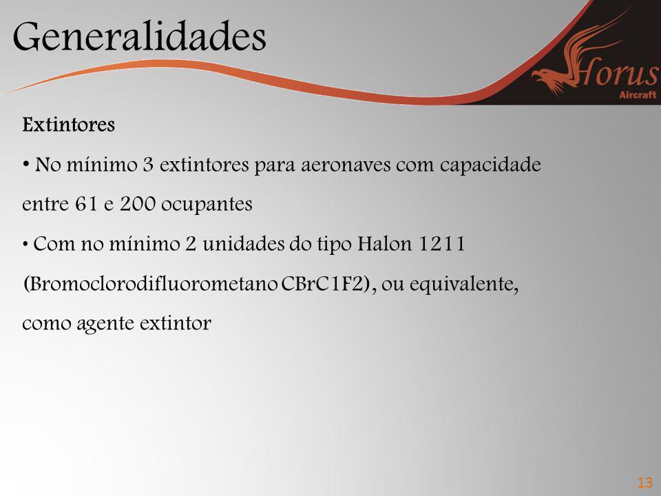 Generalidades 13 Extintores No mínimo 3 extintores para aeronaves com capacidade entre 61 e 200 ocupantes Com no mínimo 2 unidades do tipo Halon 1211