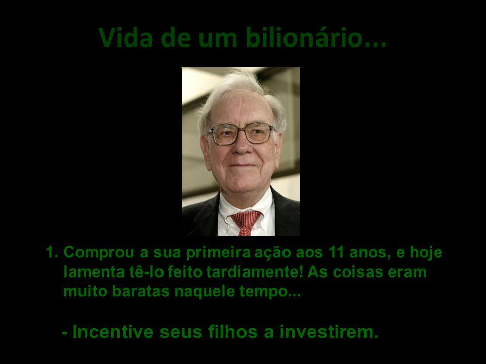 Vida de um bilionário....A. O dinheiro não cria o homem, mas foi o homem quem criou o dinheiro.