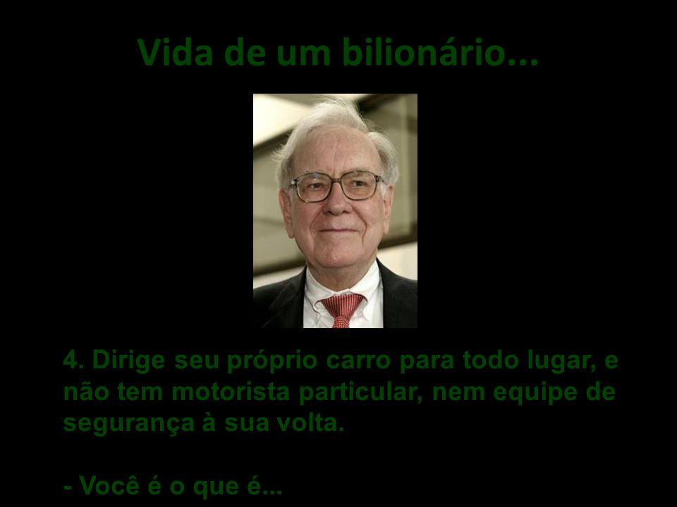 Vida de um bilionário....4.