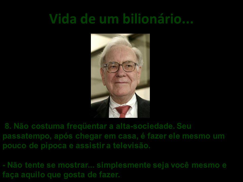 Vida de um bilionário....8. Não costuma freqüentar a alta-sociedade.
