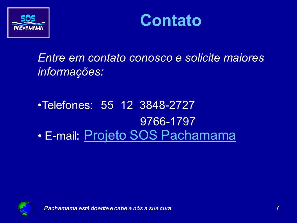 Pachamama está doente e cabe a nós a sua cura 7 Contato Entre em contato conosco e solicite maiores informações: Telefones: 55 12 3848-2727 9766-1797 E-mail: Projeto SOS Pachamama Projeto SOS Pachamama