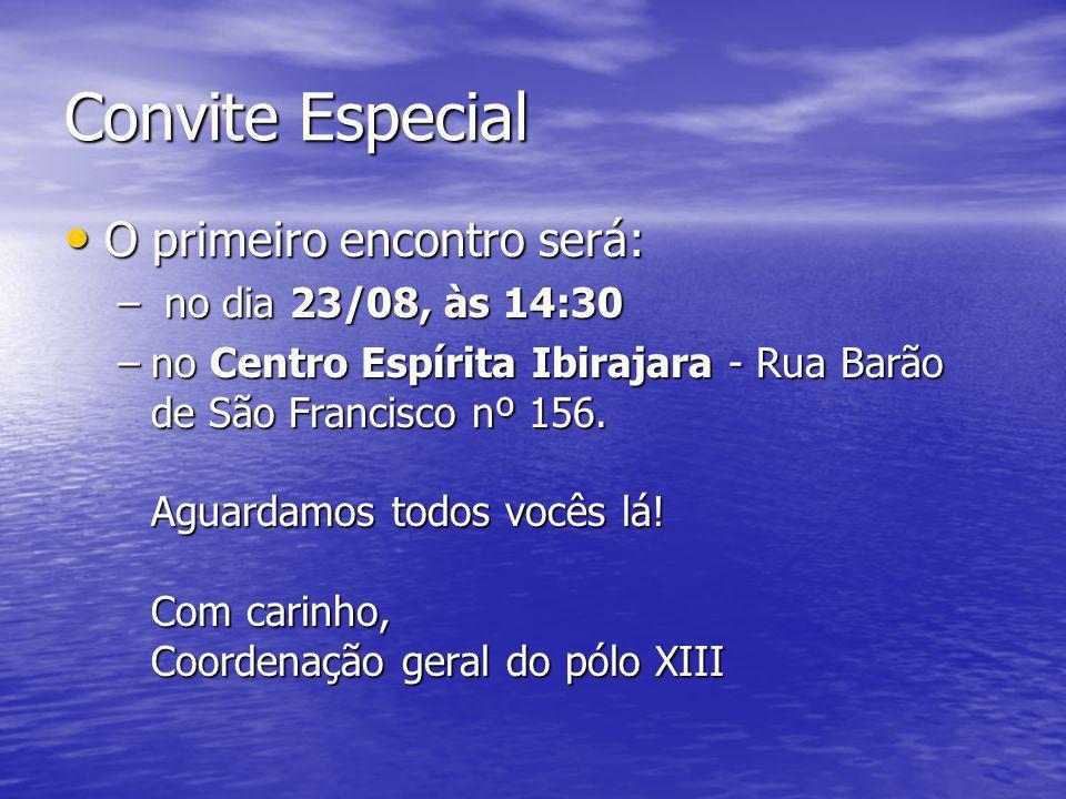 O primeiro encontro será: O primeiro encontro será: – no dia 23/08, às 14:30 –no Centro Espírita Ibirajara - Rua Barão de São Francisco nº 156. Aguard