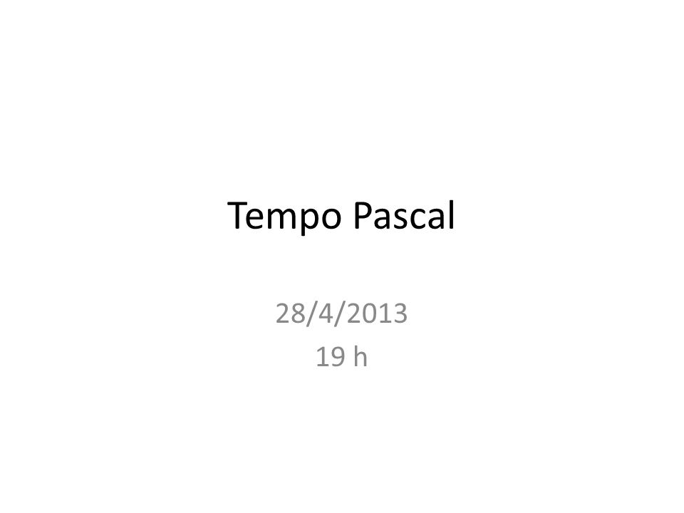 Tempo Pascal 28/4/2013 19 h