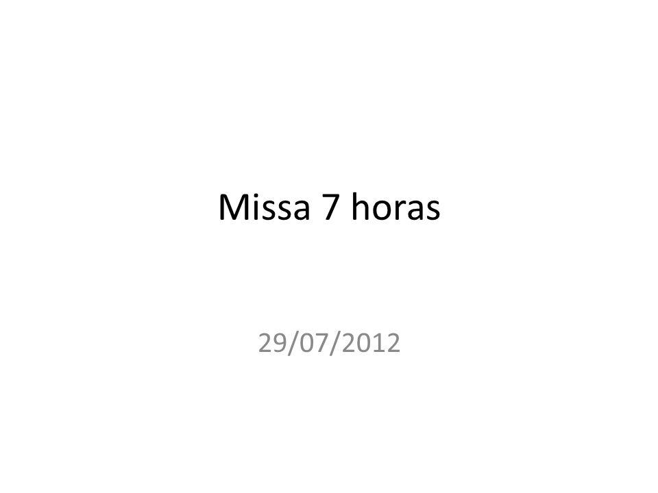Missa 7 horas 29/07/2012