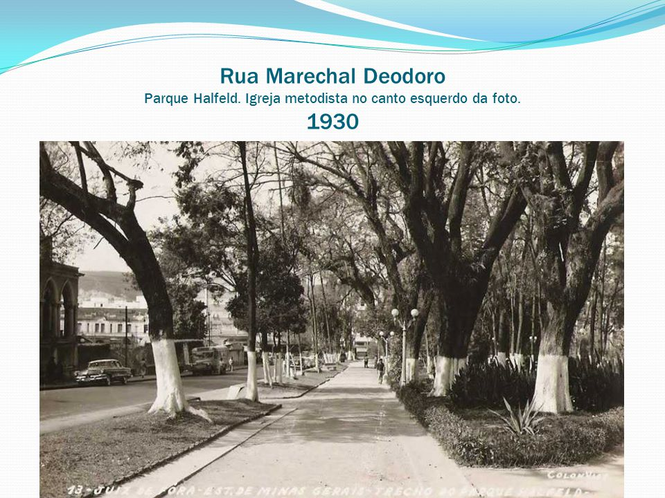 Rua Marechal Deodoro Parque Halfeld. Igreja metodista no canto esquerdo da foto. 1930