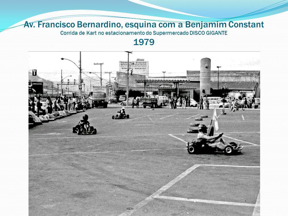 Av. Francisco Bernardino, esquina com a Benjamim Constant Corrida de Kart no estacionamento do Supermercado DISCO GIGANTE 1979