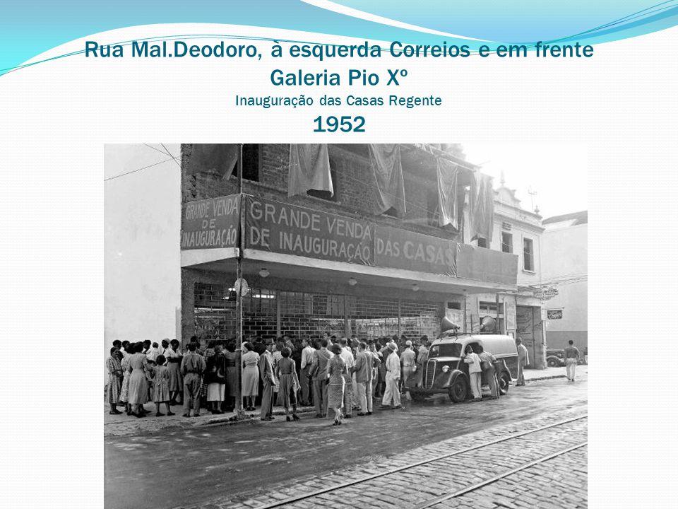 Rua Mal.Deodoro, à esquerda Correios e em frente Galeria Pio Xº Inauguração das Casas Regente 1952