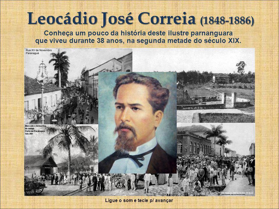 Leocádio José Correia (1848-1886) Conheça um pouco da história deste ilustre parnanguara que viveu durante 38 anos, na segunda metade do século XIX.