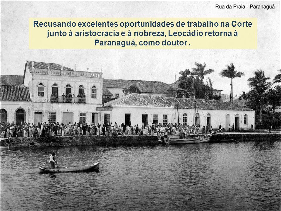 Recusando excelentes oportunidades de trabalho na Corte junto à aristocracia e à nobreza, Leocádio retorna à Paranaguá, como doutor.