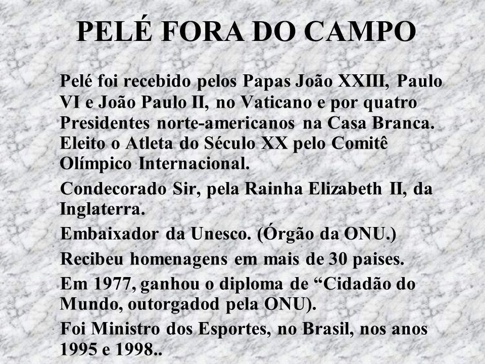 PELÉ FORA DO CAMPO Pelé foi recebido pelos Papas João XXIII, Paulo VI e João Paulo II, no Vaticano e por quatro Presidentes norte-americanos na Casa B