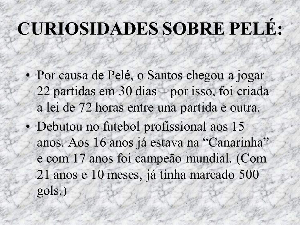CURIOSIDADES SOBRE PELÉ: Por causa de Pelé, o Santos chegou a jogar 22 partidas em 30 dias – por isso, foi criada a lei de 72 horas entre una partida