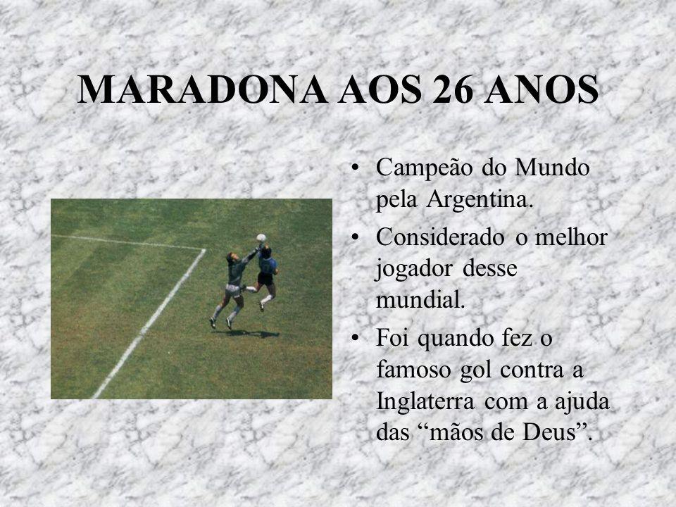 MARADONA AOS 26 ANOS Campeão do Mundo pela Argentina. Considerado o melhor jogador desse mundial. Foi quando fez o famoso gol contra a Inglaterra com