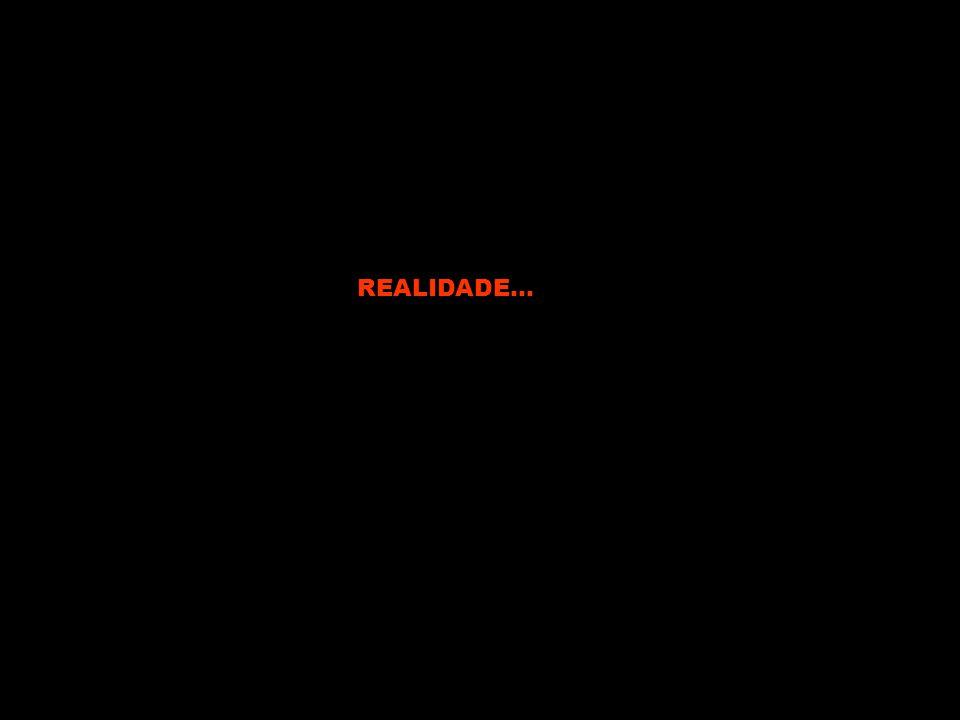 REALIDADE...