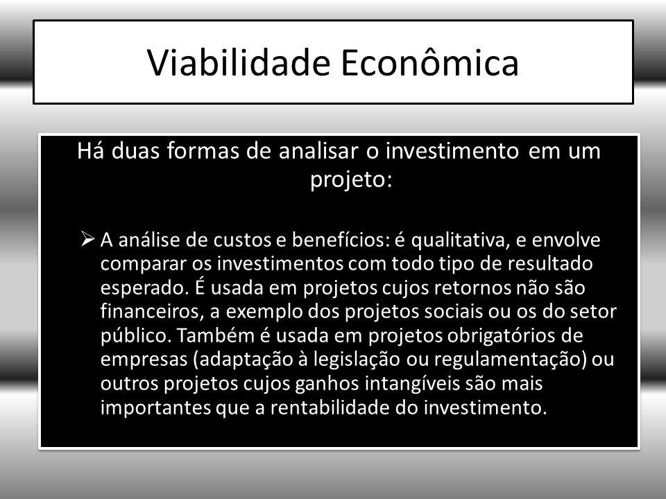 Viabilidade Econômica Há duas formas de analisar o investimento em um projeto: A análise de custos e benefícios: é qualitativa, e envolve comparar os investimentos com todo tipo de resultado esperado.