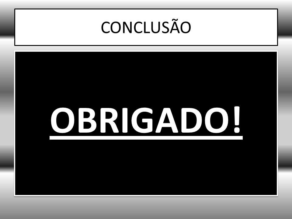 CONCLUSÃO OBRIGADO!