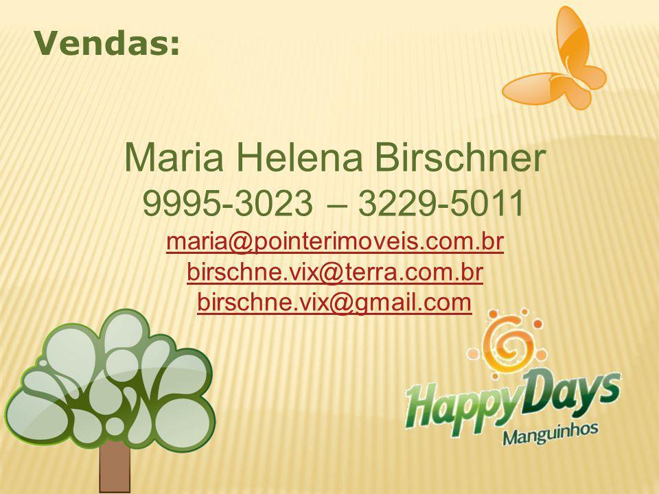 Vendas: Maria Helena Birschner 9995-3023 – 3229-5011 maria@pointerimoveis.com.br birschne.vix@terra.com.br birschne.vix@gmail.com