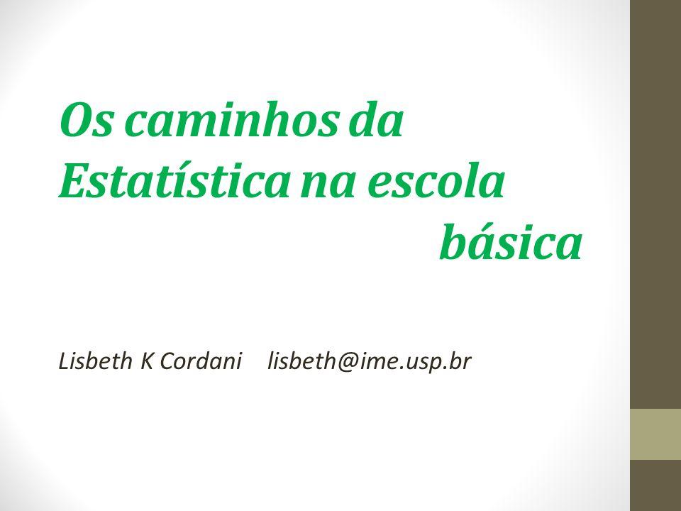 Os caminhos da Estatística na escola básica Lisbeth K Cordani lisbeth@ime.usp.br