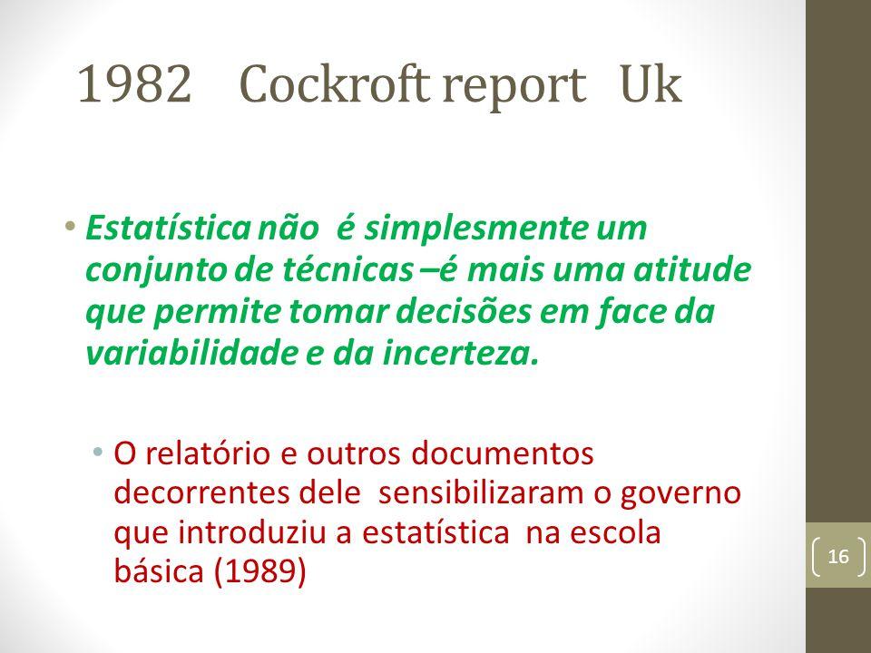 1982 Cockroft report Uk Estatística não é simplesmente um conjunto de técnicas –é mais uma atitude que permite tomar decisões em face da variabilidade