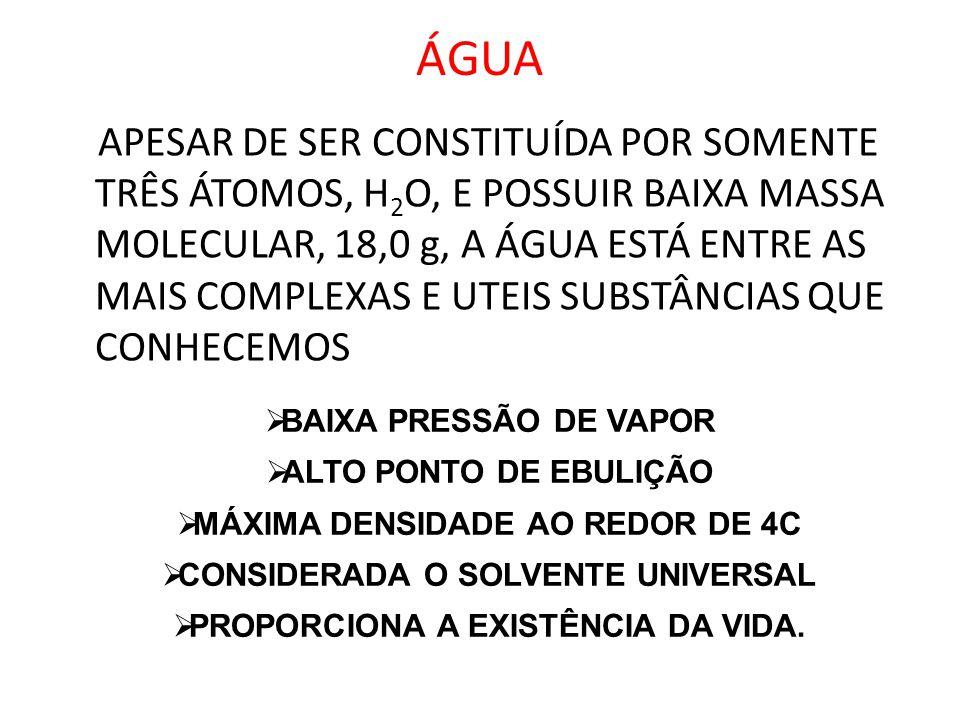 ÁGUA APESAR DE SER CONSTITUÍDA POR SOMENTE TRÊS ÁTOMOS, H 2 O, E POSSUIR BAIXA MASSA MOLECULAR, 18,0 g, A ÁGUA ESTÁ ENTRE AS MAIS COMPLEXAS E UTEIS SU