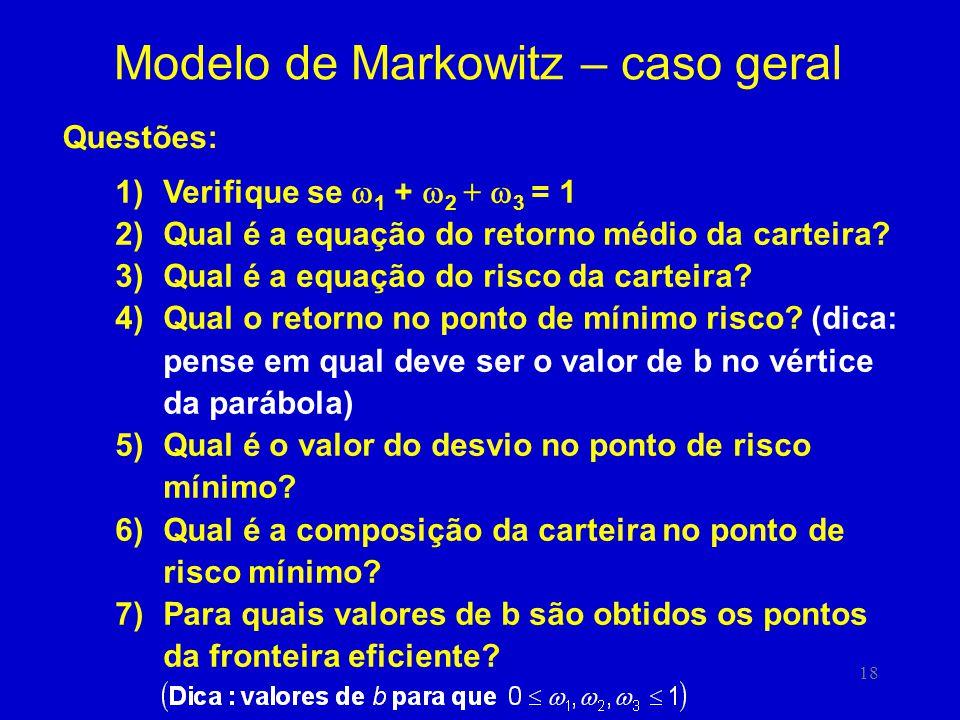 18 Modelo de Markowitz – caso geral Questões: 1)Verifique se 1 + 2 + 3 = 1 2)Qual é a equação do retorno médio da carteira? 3)Qual é a equação do risc