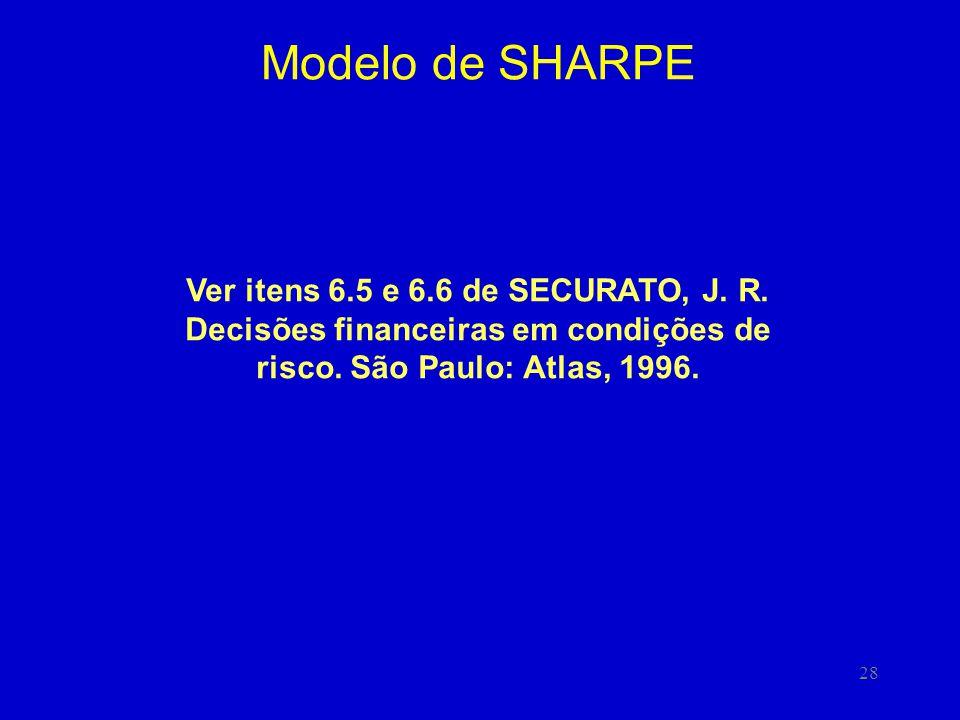 28 Modelo de SHARPE Ver itens 6.5 e 6.6 de SECURATO, J. R. Decisões financeiras em condições de risco. São Paulo: Atlas, 1996.