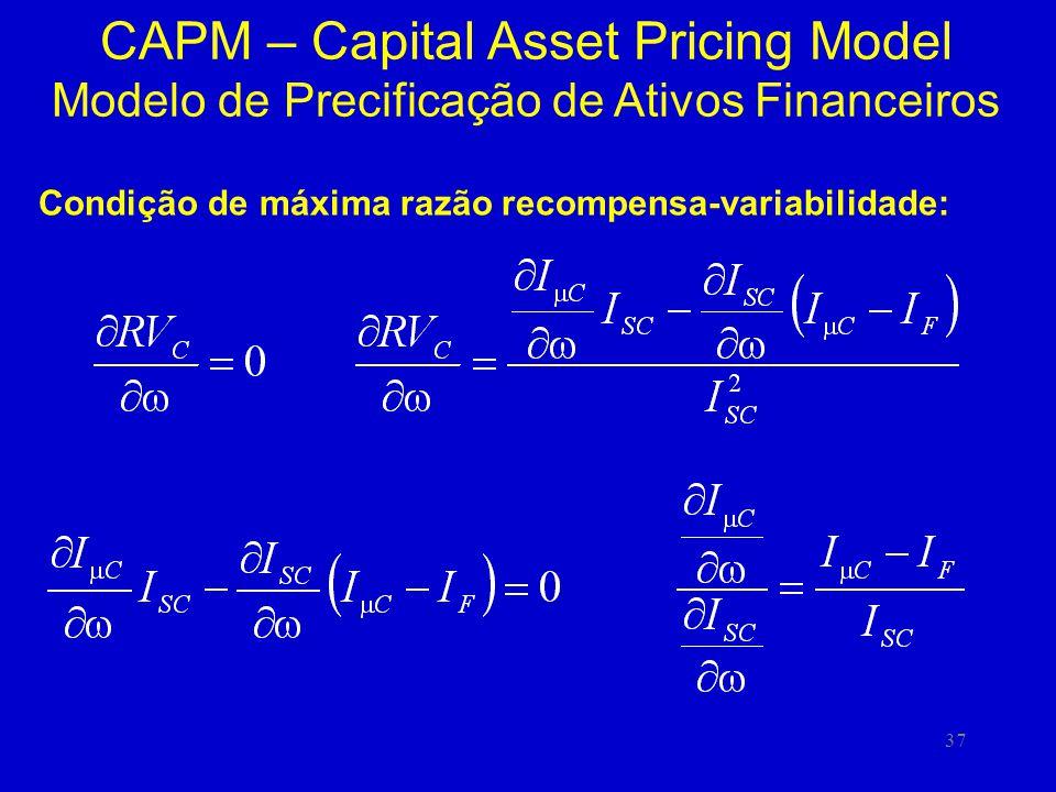 37 CAPM – Capital Asset Pricing Model Modelo de Precificação de Ativos Financeiros Condição de máxima razão recompensa-variabilidade: