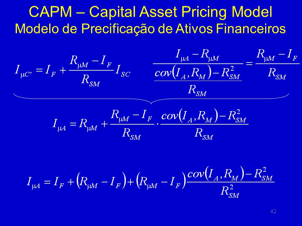 42 CAPM – Capital Asset Pricing Model Modelo de Precificação de Ativos Financeiros