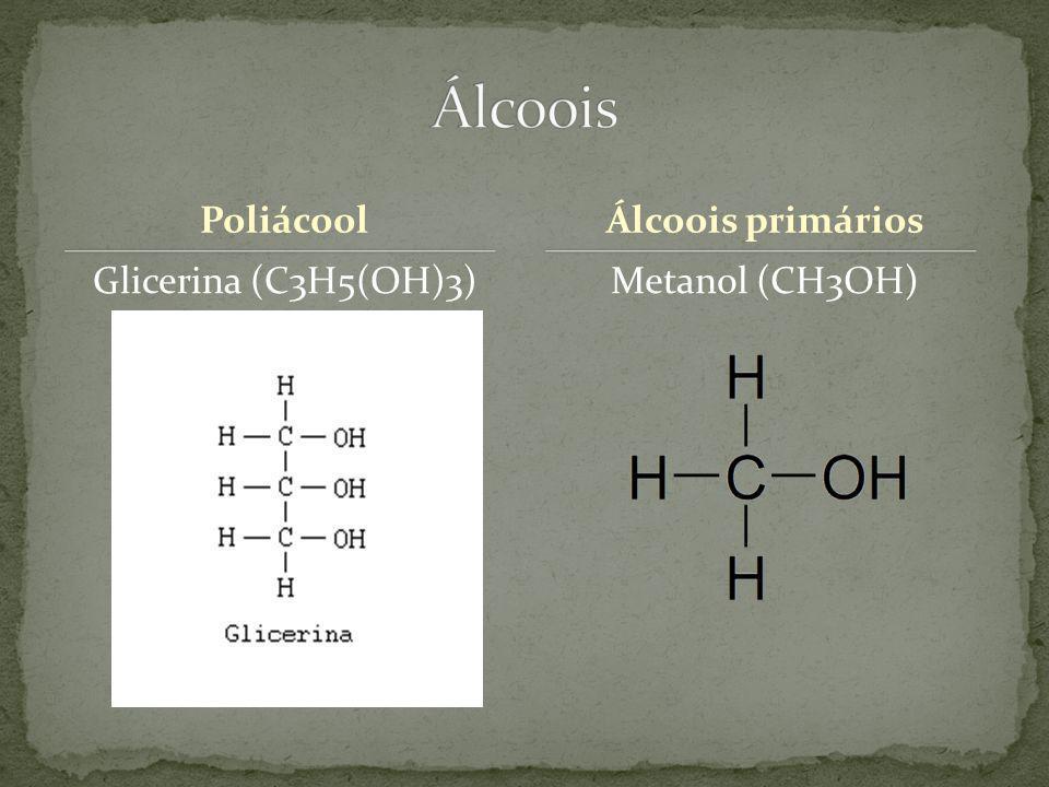 Poliácool Glicerina (C3H5(OH)3)Metanol (CH3OH) Álcoois primários