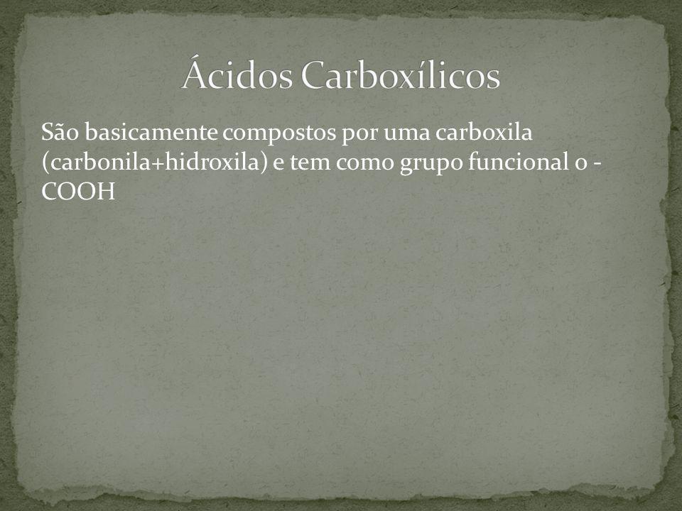 São basicamente compostos por uma carboxila (carbonila+hidroxila) e tem como grupo funcional o - COOH