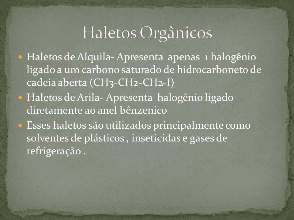 Haletos de Alquila- Apresenta apenas 1 halogênio ligado a um carbono saturado de hidrocarboneto de cadeia aberta (CH3-CH2-CH2-I) Haletos de Arila- Apr