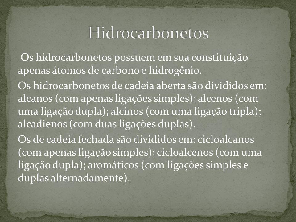 Os hidrocarbonetos possuem em sua constituição apenas átomos de carbono e hidrogênio. Os hidrocarbonetos de cadeia aberta são divididos em: alcanos (c