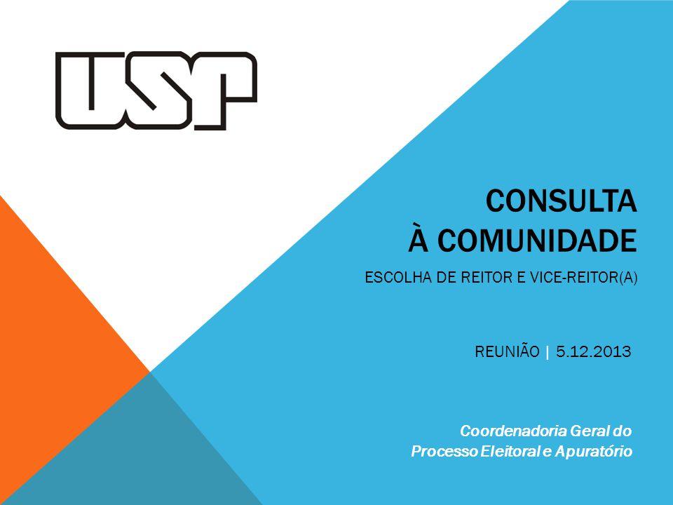 CONSULTA À COMUNIDADE ESCOLHA DE REITOR E VICE-REITOR(A) Coordenadoria Geral do Processo Eleitoral e Apuratório REUNIÃO | 5.12.2013