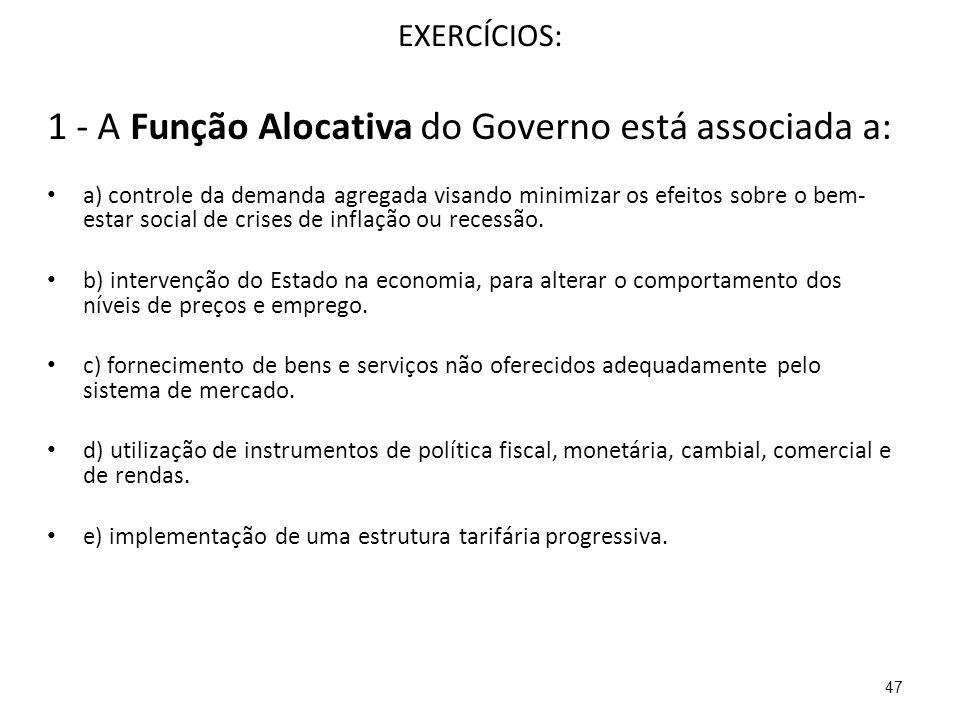 EXERCÍCIOS: 1 - A Função Alocativa do Governo está associada a: a) controle da demanda agregada visando minimizar os efeitos sobre o bem- estar social