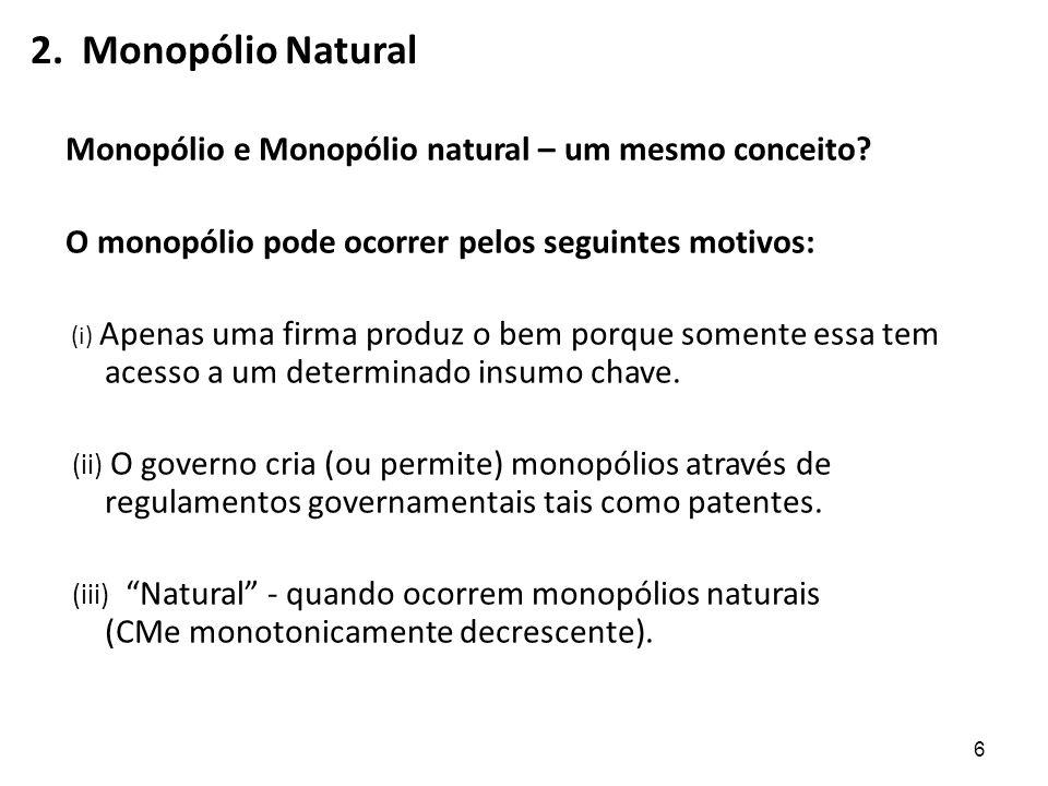 2. Monopólio Natural Monopólio e Monopólio natural – um mesmo conceito? O monopólio pode ocorrer pelos seguintes motivos: (i) Apenas uma firma produz