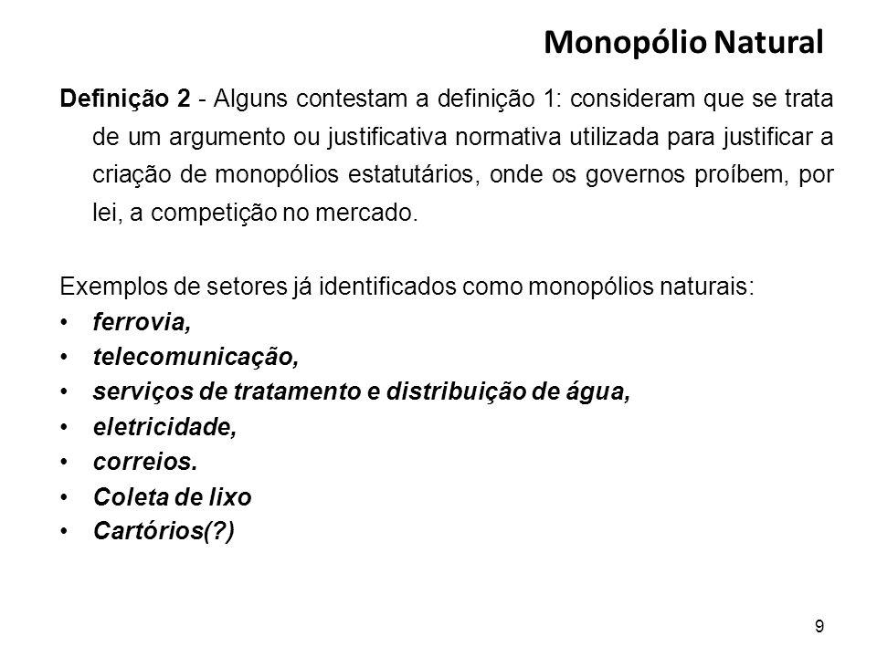 Monopólio Natural Definição 2 - Alguns contestam a definição 1: consideram que se trata de um argumento ou justificativa normativa utilizada para just