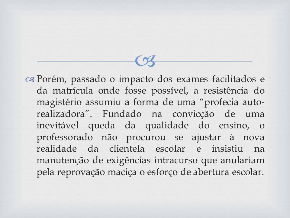 Porém, passado o impacto dos exames facilitados e da matrícula onde fosse possível, a resistência do magistério assumiu a forma de uma profecia auto- realizadora.