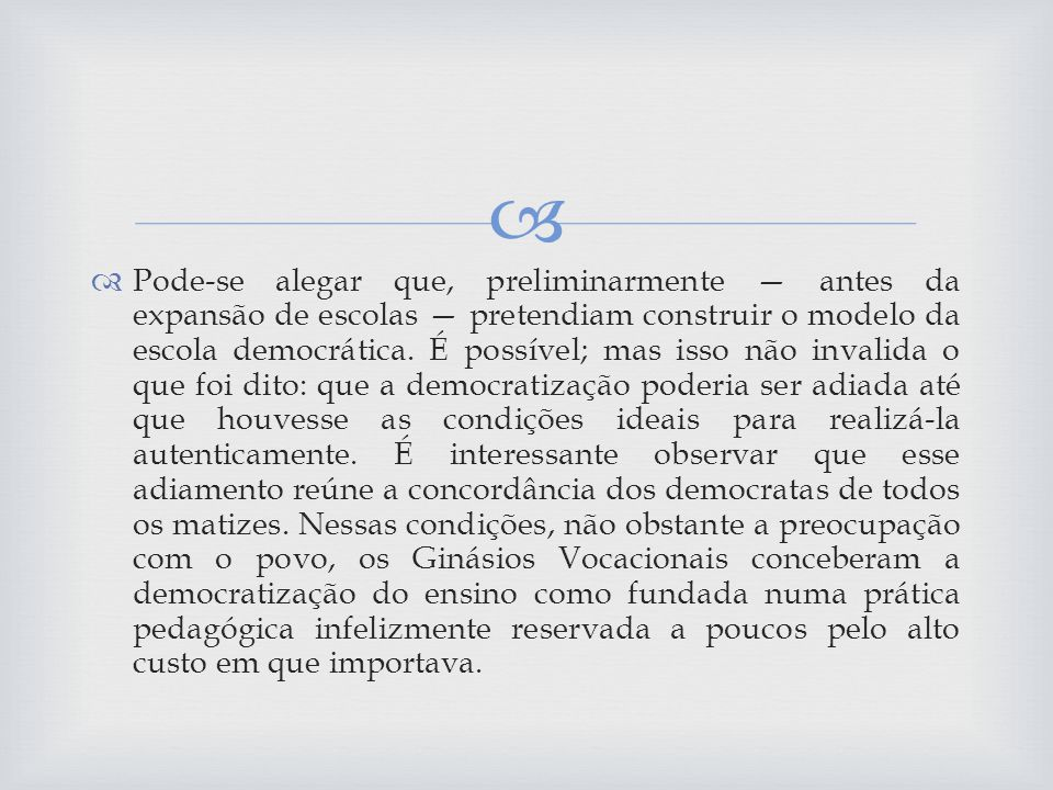 Pode-se alegar que, preliminarmente antes da expansão de escolas pretendiam construir o modelo da escola democrática.