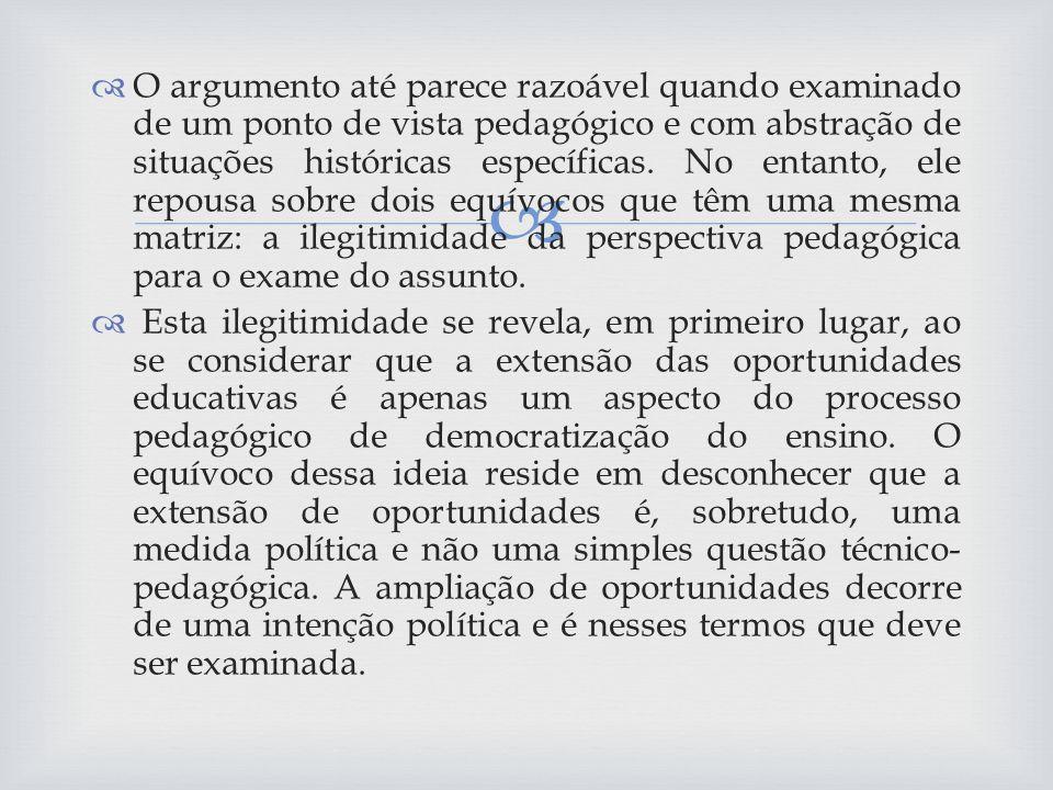O argumento até parece razoável quando examinado de um ponto de vista pedagógico e com abstração de situações históricas específicas.