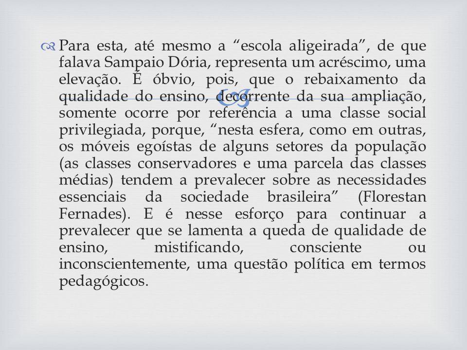 Para esta, até mesmo a escola aligeirada, de que falava Sampaio Dória, representa um acréscimo, uma elevação.