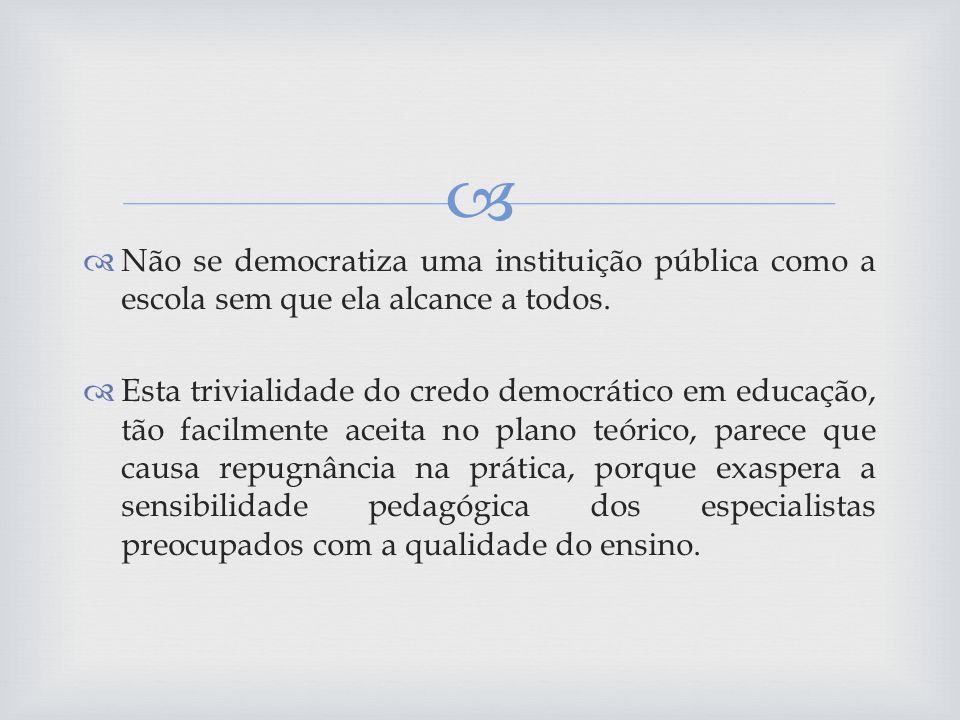 Não se democratiza uma instituição pública como a escola sem que ela alcance a todos.