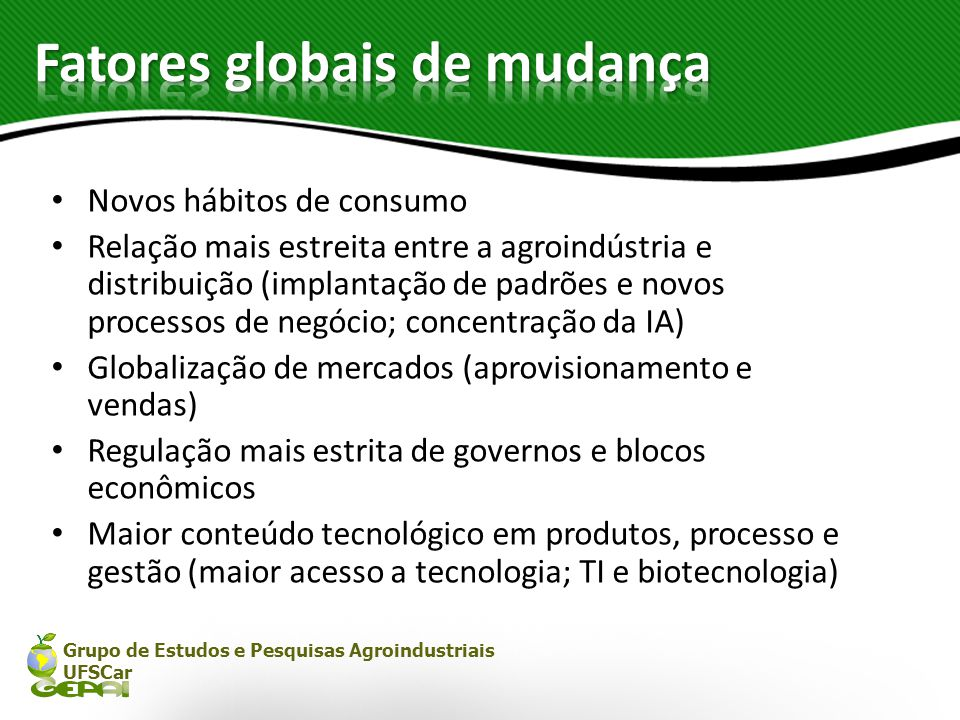 Grupo de Estudos e Pesquisas Agroindustriais UFSCar Novos hábitos de consumo Relação mais estreita entre a agroindústria e distribuição (implantação d