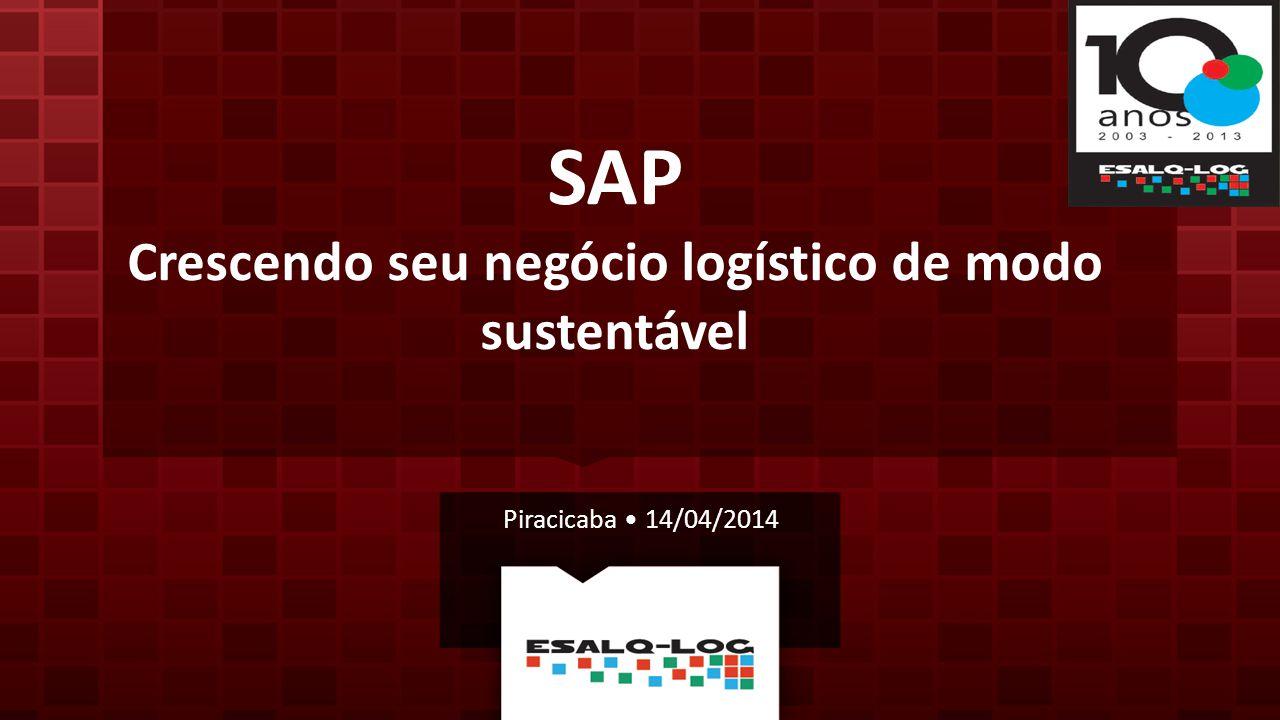 SAP Crescendo seu negócio logístico de modo sustentável Piracicaba 14/04/2014