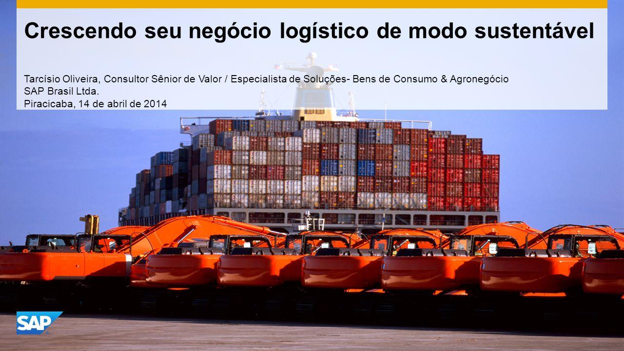 Crescendo seu negócio logístico de modo sustentável Tarcísio Oliveira, Consultor Sênior de Valor / Especialista de Soluções- Bens de Consumo & Agronegócio SAP Brasil Ltda.