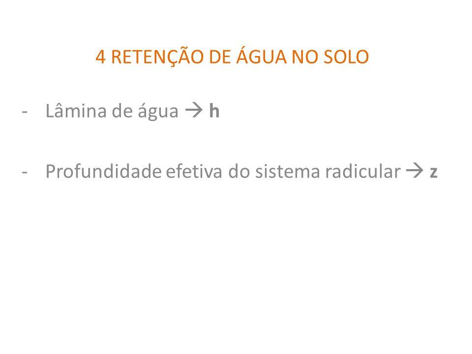 4 RETENÇÃO DE ÁGUA NO SOLO -Lâmina de água h -Profundidade efetiva do sistema radicular z