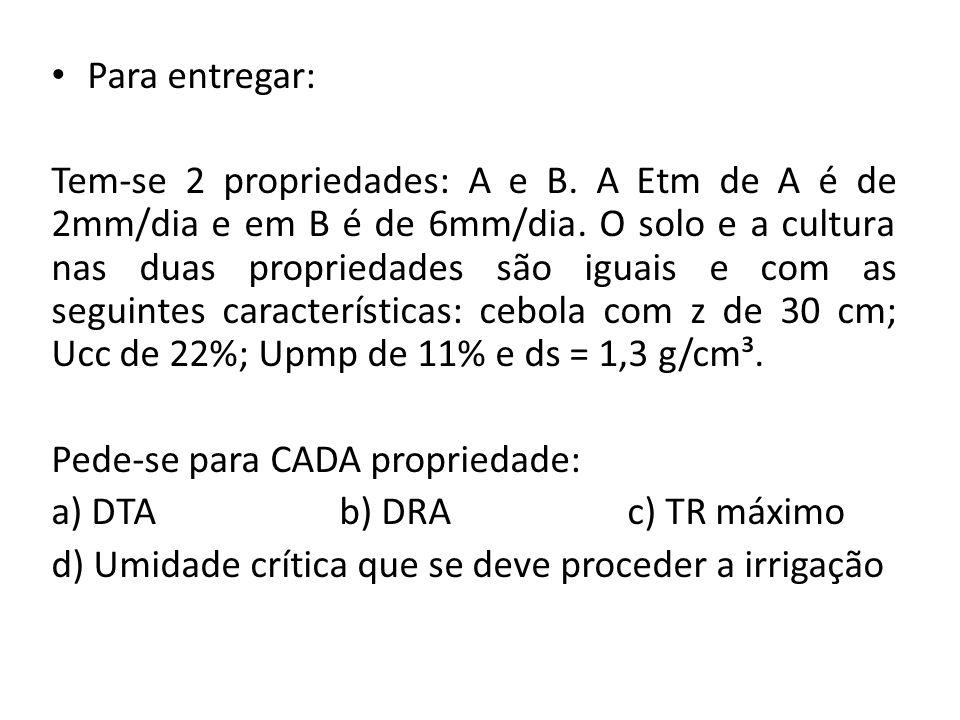 Para entregar: Tem-se 2 propriedades: A e B.A Etm de A é de 2mm/dia e em B é de 6mm/dia.