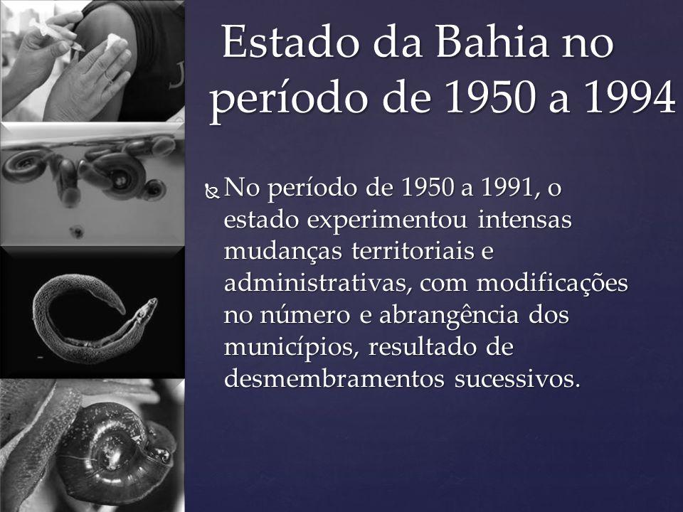 Estado da Bahia no período de 1950 a 1994 Estado da Bahia no período de 1950 a 1994 No período de 1950 a 1991, o estado experimentou intensas mudanças