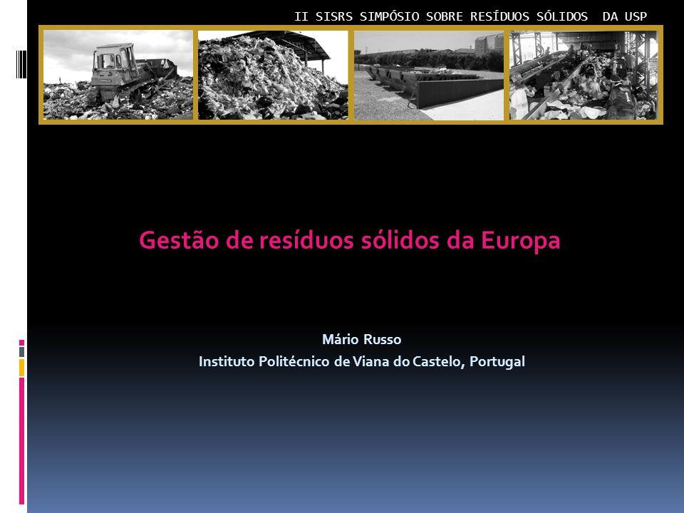II SISRS SIMPÓSIO SOBRE RESÍDUOS SÓLIDOS DA USP Gestão de resíduos sólidos da Europa Mário Russo Instituto Politécnico de Viana do Castelo, Portugal