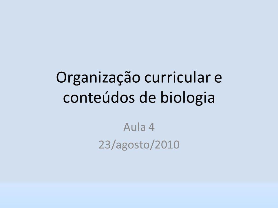 Organização curricular e conteúdos de biologia Aula 4 23/agosto/2010