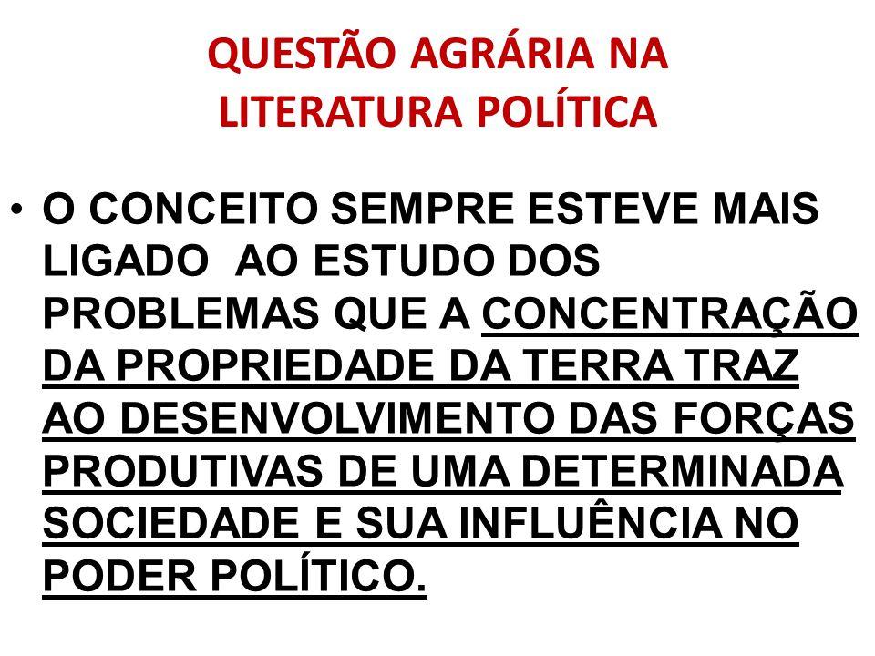QUESTÃO AGRÁRIA NA LITERATURA POLÍTICA O CONCEITO SEMPRE ESTEVE MAIS LIGADO AO ESTUDO DOS PROBLEMAS QUE A CONCENTRAÇÃO DA PROPRIEDADE DA TERRA TRAZ AO