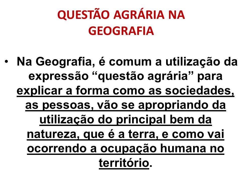 QUESTÃO AGRÁRIA NA GEOGRAFIA Na Geografia, é comum a utilização da expressão questão agrária para explicar a forma como as sociedades, as pessoas, vão